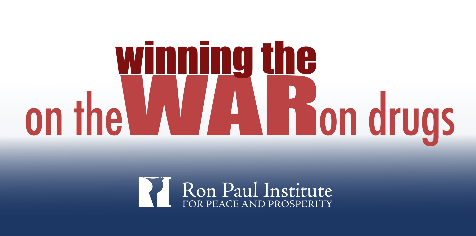 e783082ebcb5 The Ron Paul Institute for Peace and Prosperity   Winning the War on the  War on Drugs - RPI Houston Conference!